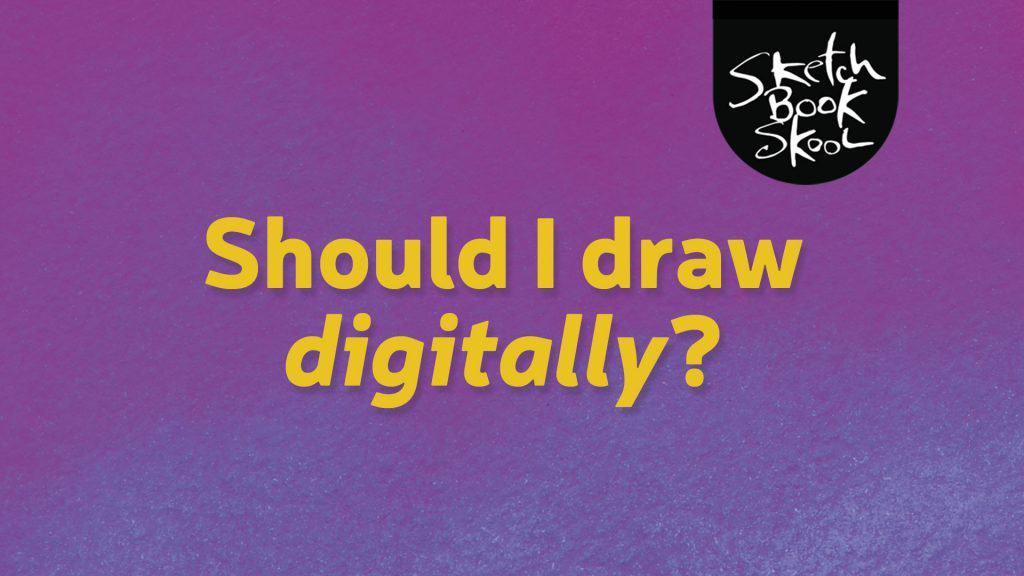 Should I draw digitally